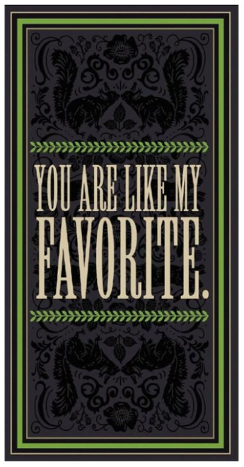 You are like my favorite of all time...Greeting Card