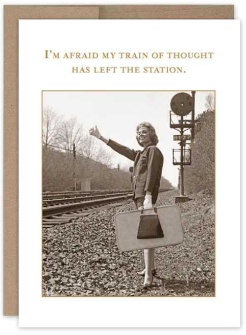 I'm afraid my train of thought has left the station..Greeting card