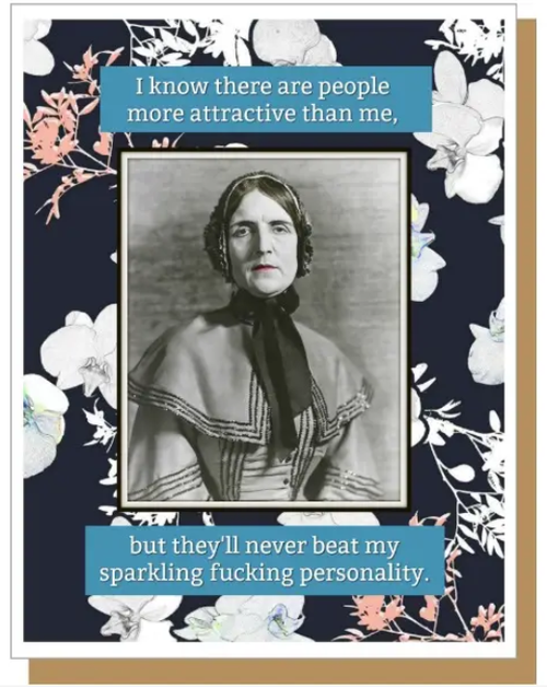 I know there are people more attractive than me, but they'll never beat my sparkling fucking personality...Greeting Card
