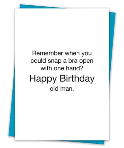 Remember when you could snap a bra open with one hand?  Happy birthday old man...Greeting card