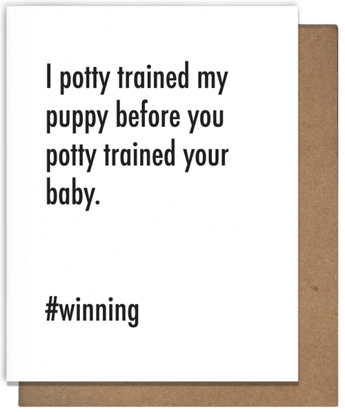 I potty trained my puppy before you potty trained your baby.  #winning