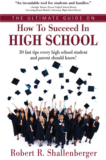 The Ultimate Guide on How to Succeed in High School: 30 Fast Tips Every High School Student and Their Parents Should Know