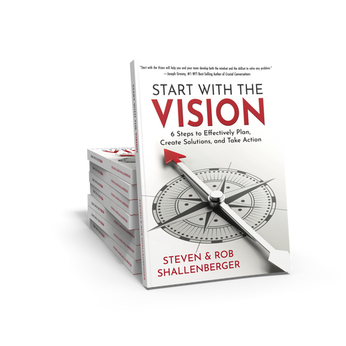 Start With the Vision: Six Steps to Effectively Plan, Create Solutions, and Take Action