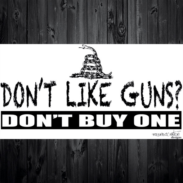 Don't like guns Don't Buy One