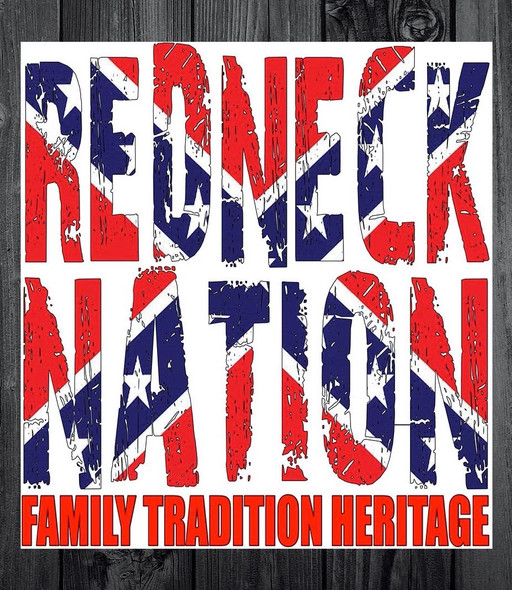 Redneck Nation© Family Tradition Heritage