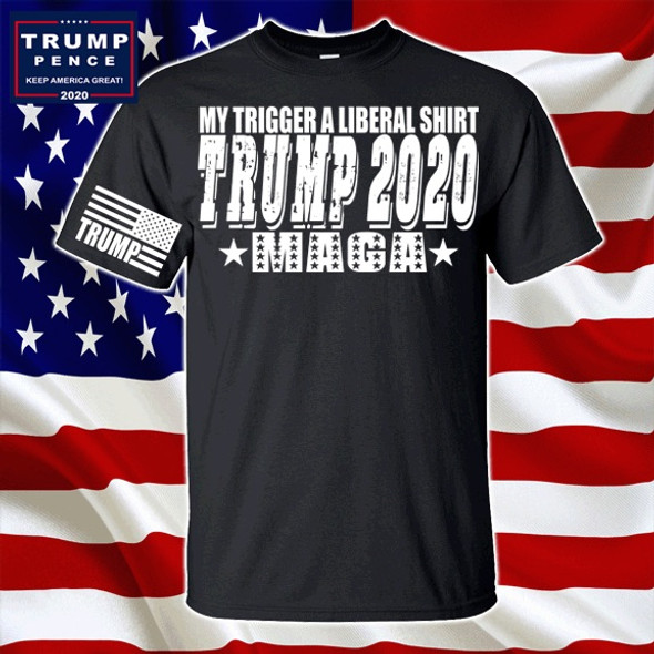 My trigger a liberal MAGA shirt Trump 2020