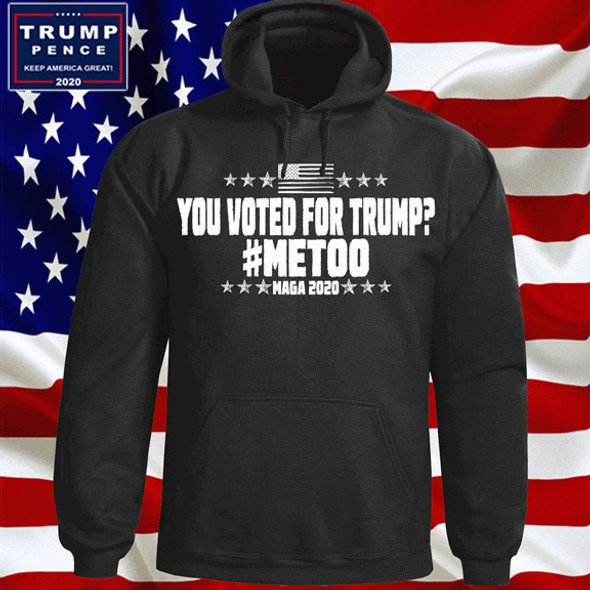 You Voted for Trump? #METOO Hoodie