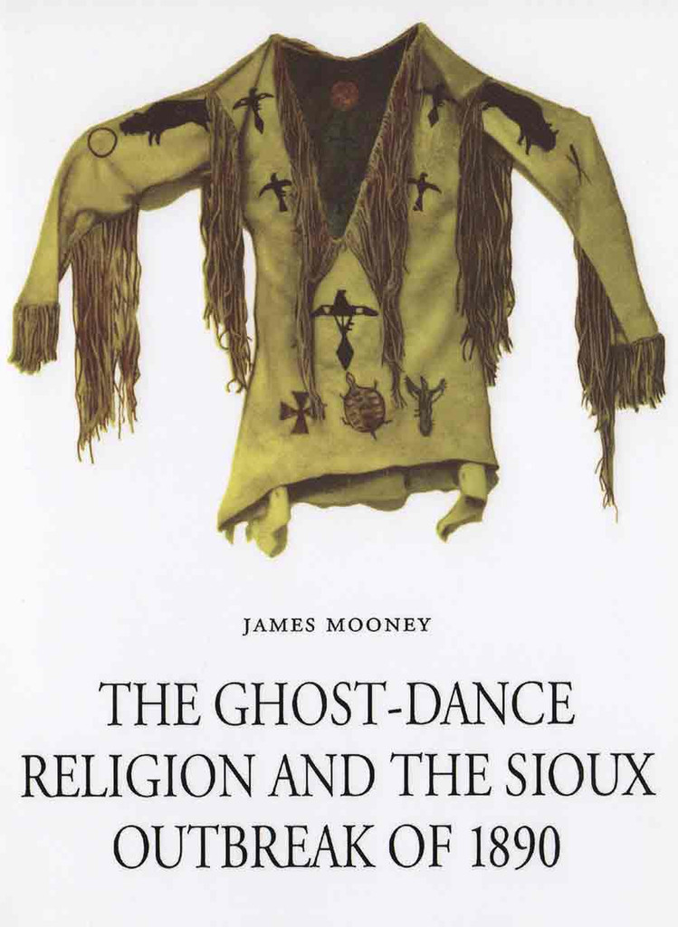The Ghost Dance Religion and the Sioux Outbreak of 1890 - Book