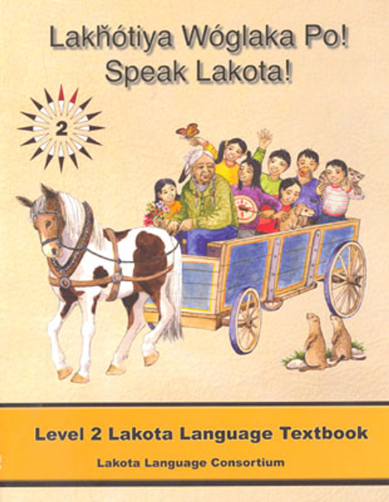 Lakhotiya Woglaka Po!  Speak Lakota! - Level 2 Textbook