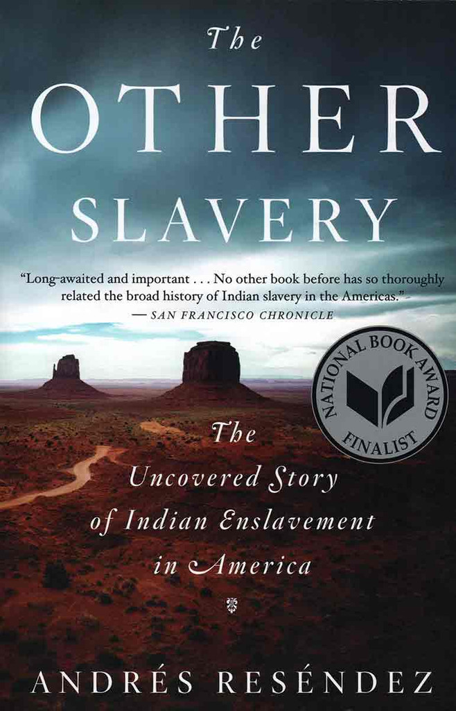 Book - The Other Slavery: The Uncovered Story of Indian Enslavement in America