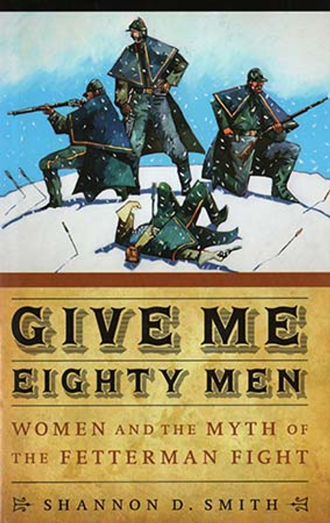 Book - Give Me Eighty Men: Women and the Myth of the Fetterman Fight