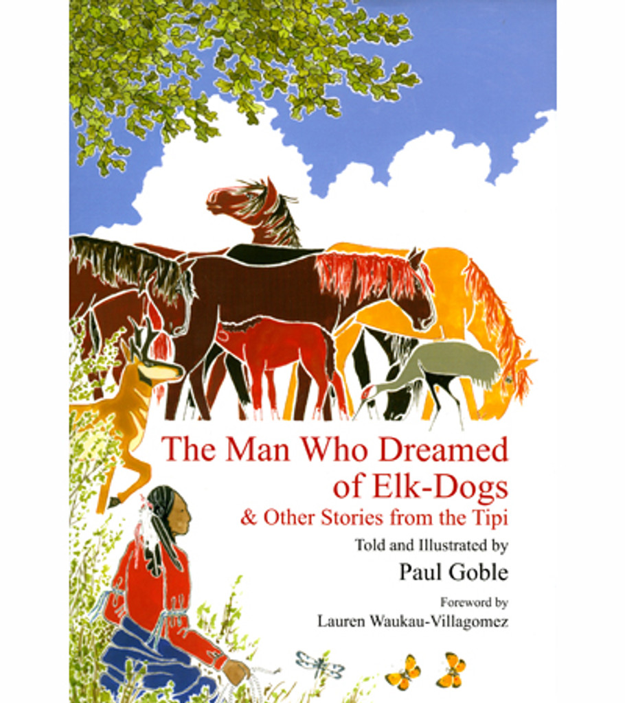 The Man Who Dreamed  Of Elk-Dogs & Other Stories From The Tipi - A Children's Book