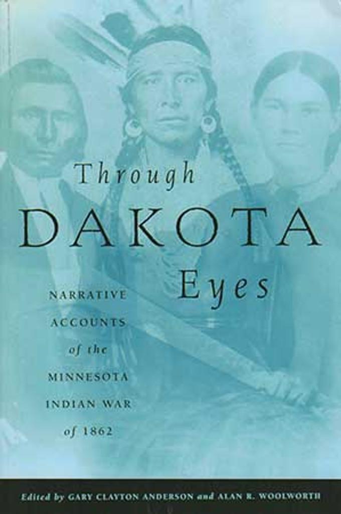 Through Dakota Eyes: Narrative Accounts of the Minnesota Indian War of 1862 - Book