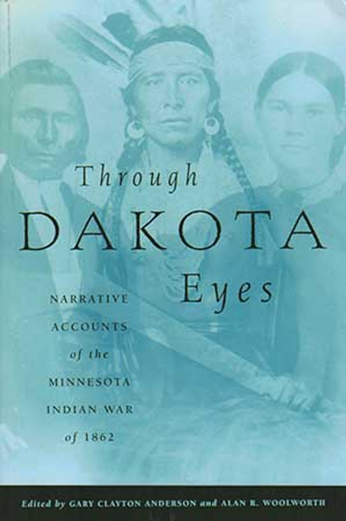 Through Dakota Eyes: Narrative Accounts of the Minnesota Indian War of 1862 - Book