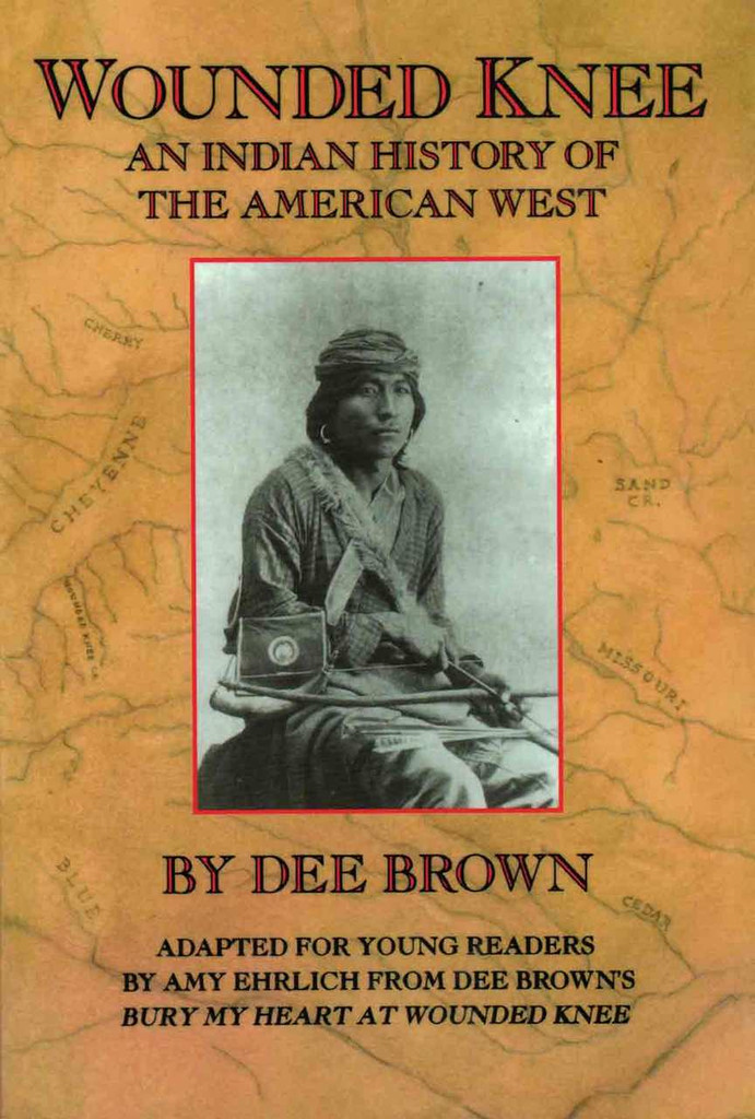 Wounded Knee: An Indian History of the American West