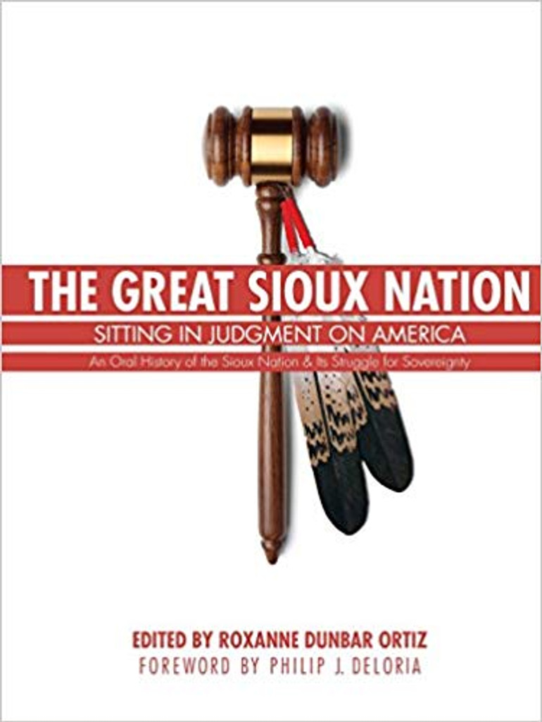 The Great Sioux Nation: Sitting in Judgement on America - An Oral History of the Sioux Nation & Its Struggle for Sovereignty