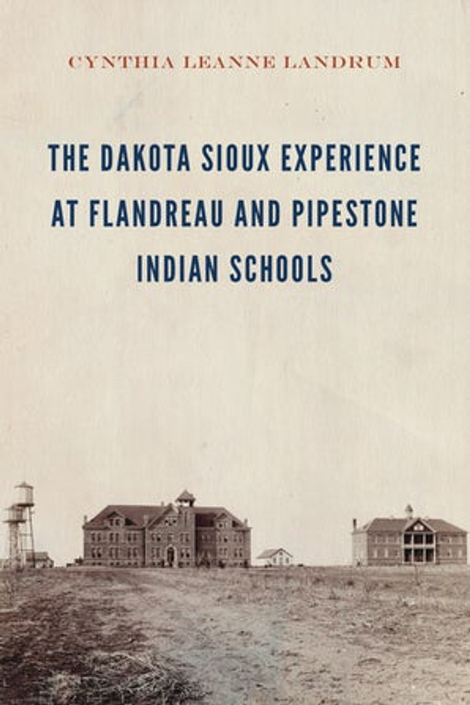 The Dakota Sioux Experience at Flandreau and Pipestone Indian Schools (Native American Non-fiction Book)