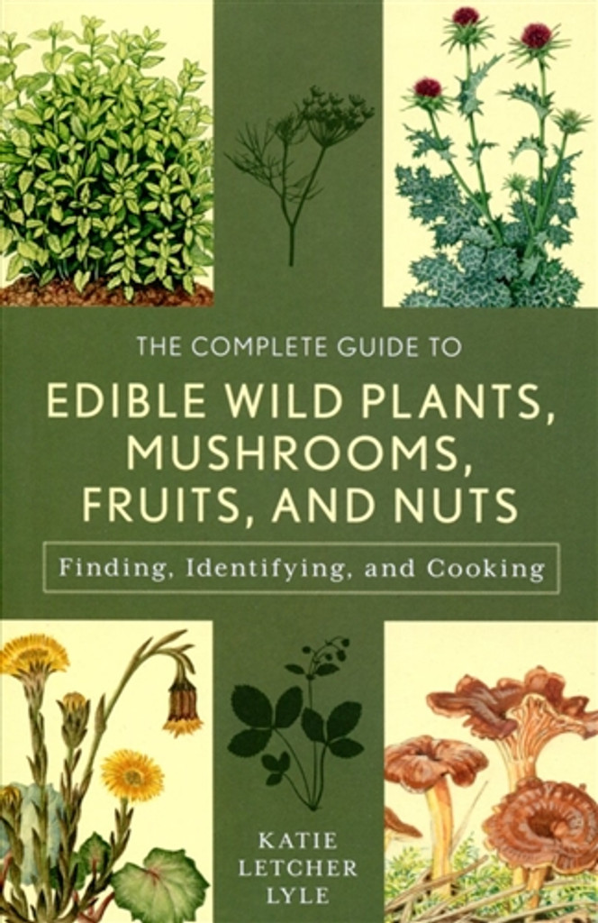 he Complete Guide to Edible Wild Plants, Mushrooms, Fruits, and Nuts: Finding Identifying, and Cooking Book cover