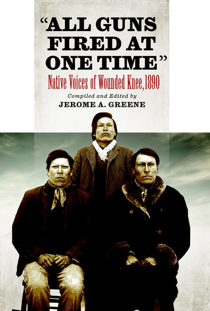 All Guns Fired at One Time: Native Voices of Wounded Knee, 1890