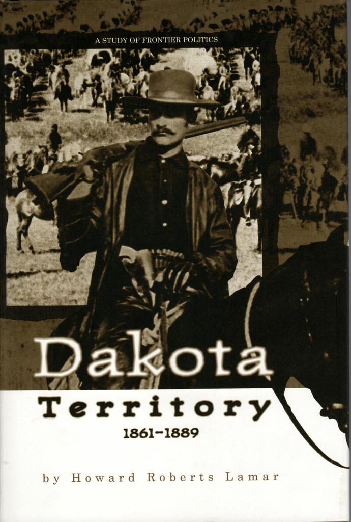 "DAKOTA TERRITORY 1861-1889: A STUDY of FRONTIER POLITICS"" by Howard Roberts Lamar"