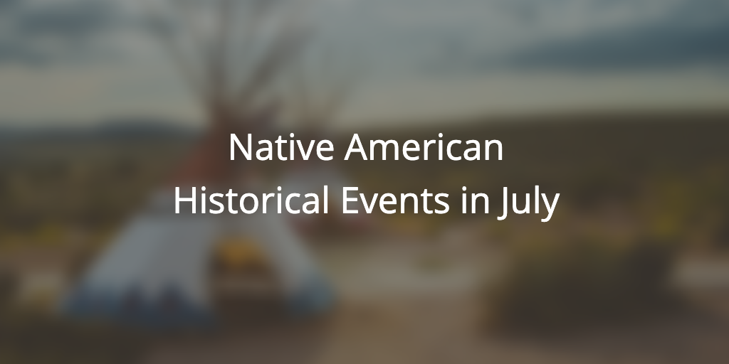 Native American Historical Events: July 2018