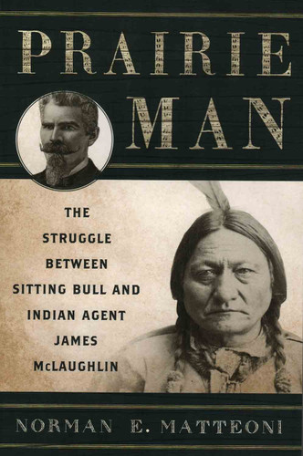Book - Prairie Man: The Struggle Between Sitting Bull and Indian Agent James McLaughlin