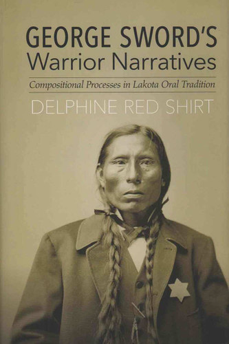 Book - George Sword's Warrior Narratives: Compositional Process in Lakota Oral Tradition