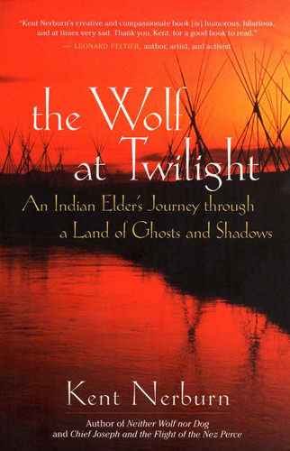 The Wolf at Twilight: An Indian Elder's Journey Through a Land of Ghosts and Shadows (Novel)