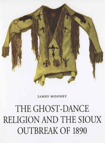 The Ghost Dance Religion and the Sioux Outbreak of 1890