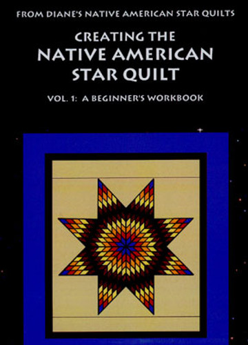 Creating The Native American Star Quilt - Vol. 1: A Beginner's Workbook