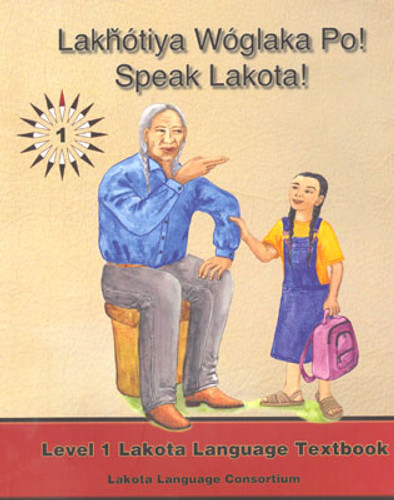 Lakhotiya Woglaka Po! Speak Lakota! - Level 1 Textbook