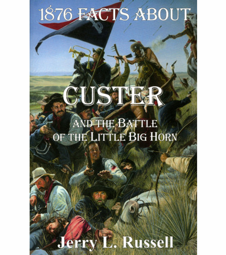 1876 Facts About Custer and the Battle of the Little Big Horn