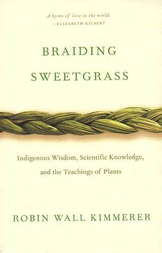Book - Braiding Sweetgrass: Indigenous Wisdom, Scientific Knowledge and the Teachings of Plants