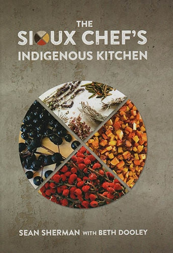 The Sioux Chef's Indigenous Kitchen - Cookbook