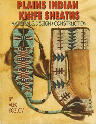 Plains Indian Knife Sheaths: Materials, Design & Construction Book