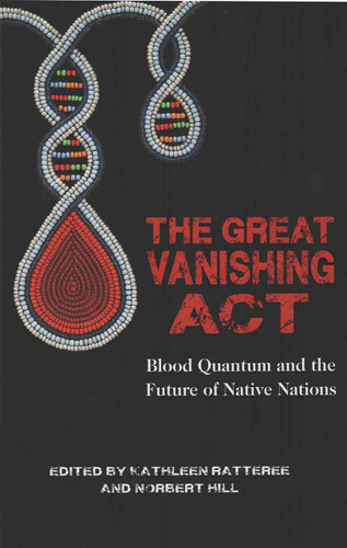 Book - The Great Vanishing Act: Blood Quantum and the Future of Native Nations
