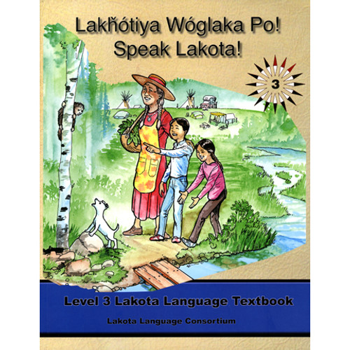 Lakhotiya Woglaka Po! Speak Lakota! - Level 3 Textbook