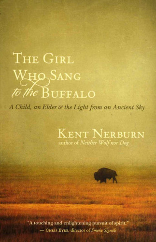 The Girl Who Sang to the Buffalo: A Child, an Elder & the Light from an Ancient Sky (Novel)