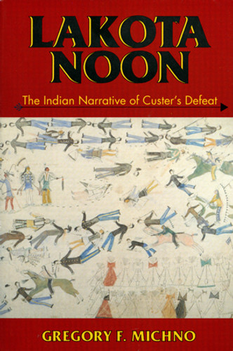Lakota Noon: The Indian Narrative of Custer's Defeat - Book