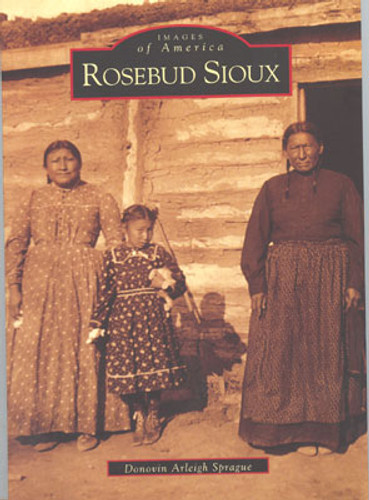Rosebud Sioux: Images of America - Book