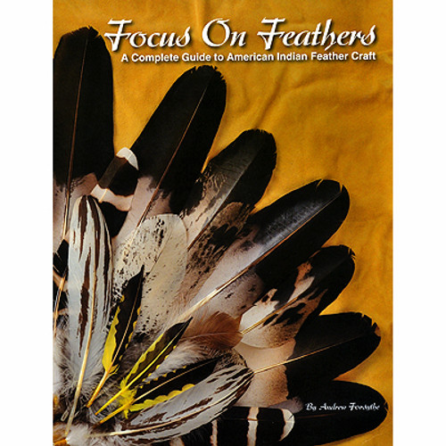 Focus on Feathers: A Complete Guide to American Indian Feather Craft Book