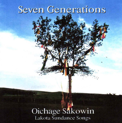 CD - Seven Generations: Oichage Sakowin, Lakota Sundance Songs