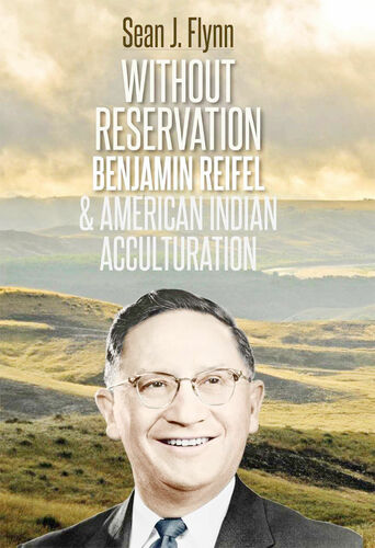 Book - Without Reservation: Benjamin Reifel & American Indian Acculturation (Biography)