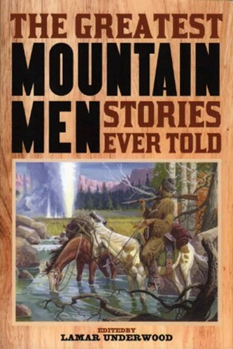 Book - The Greatest Mountain Men Stories Ever Told