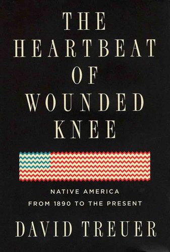 The Heartbeat of Wounded Knee: Native America from 1890 to the Present (Non-Fiction Book)