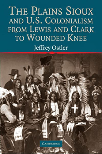 plains sioux and u.s. colonialism from lewis and clark to wounded knee cover