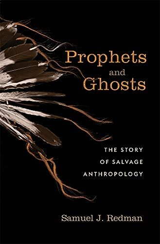 Book: Prophets and Ghosts - The Story of Salvage Anthropology book cover