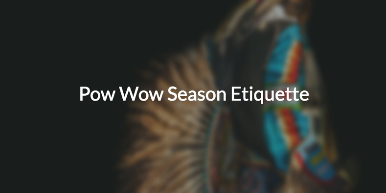 February 2019: Pow Wow Season Etiquette