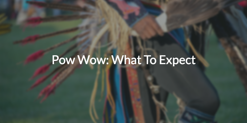 Pow Wow: What To Expect