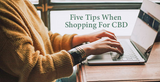 Five Tips When Shopping For CBD